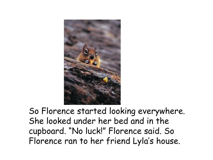 "So Florence started looking everywhere. She looked under her bed and in the cupboard. ""No luck!""..."