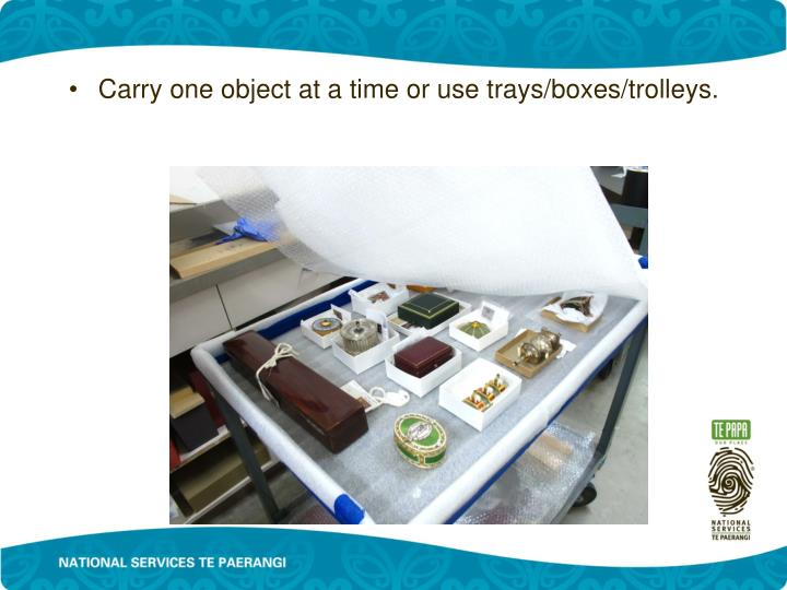 Carry one object at a time or use trays/boxes/trolleys.