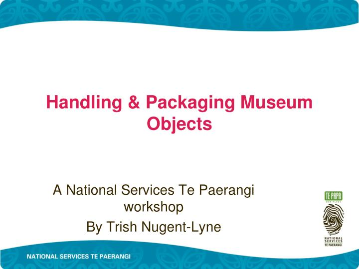 Handling & Packaging Museum Objects
