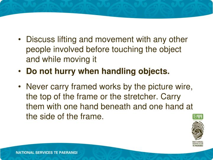 Discuss lifting and movement with any other people involved before touching the object and while moving it