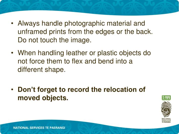 Always handle photographic material and unframed prints from the edges or the back. Do not touch the image.