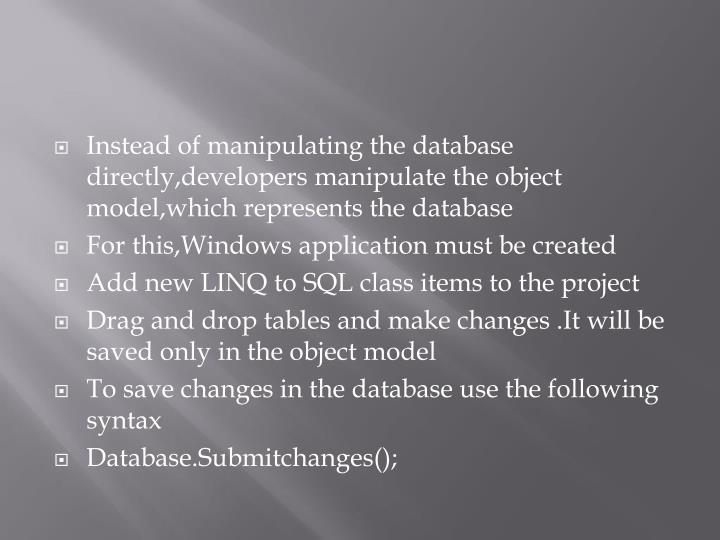 Instead of manipulating the database