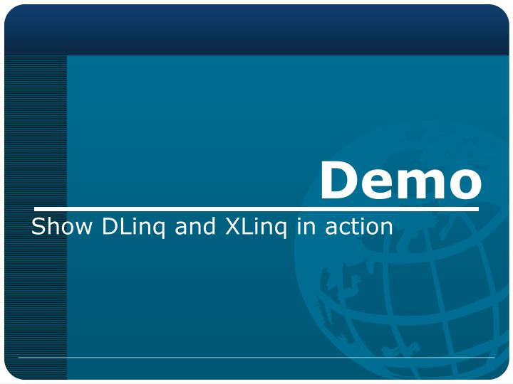 Show DLinq and XLinq in action