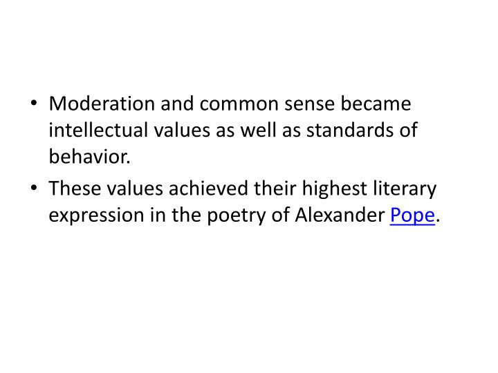 Moderation and common sense became intellectual values as well as standards of behavior.