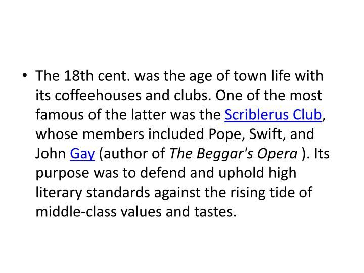 The 18th cent. was the age of town life with its coffeehouses and clubs. One of the most famous of the latter was the