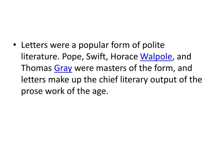 Letters were a popular form of polite literature. Pope, Swift, Horace