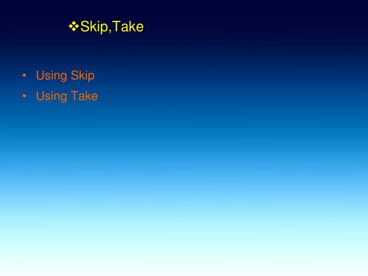 Skip,Take
