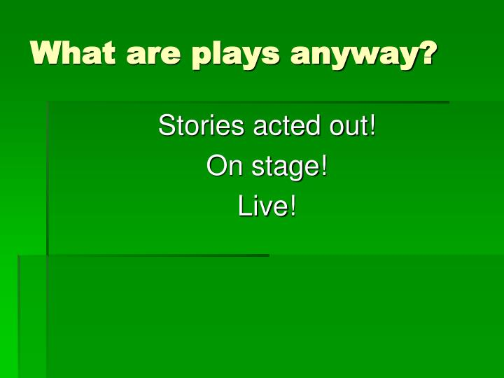What are plays anyway