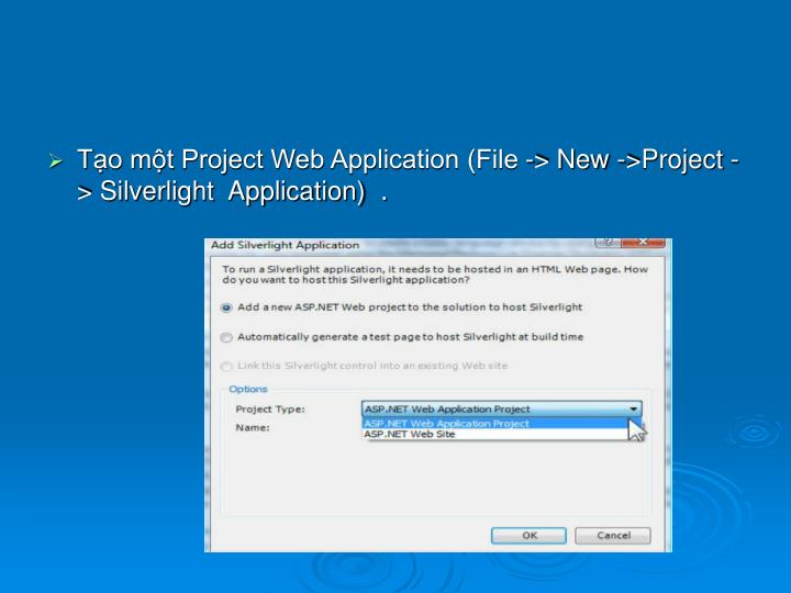 Tạo một Project Web Application (File -> New ->Project -> Silverlight  Application)  .