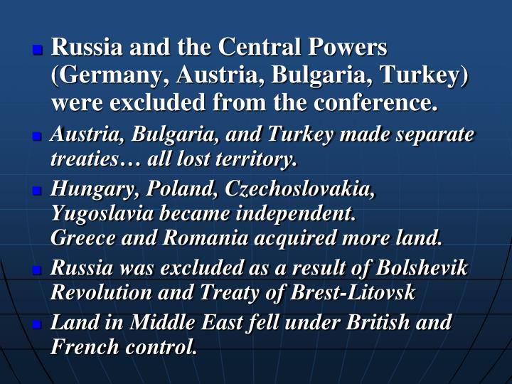 Russia and the Central Powers (Germany, Austria, Bulgaria, Turkey) were excluded from the conference...