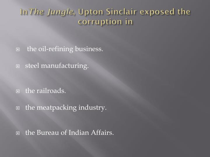 an analysis of corruption in the jungle by upton sinclair The jungle book analysis essay, the jungle what was upton sinclair provide specific examples from the book to explain the various forms of corruption in u.