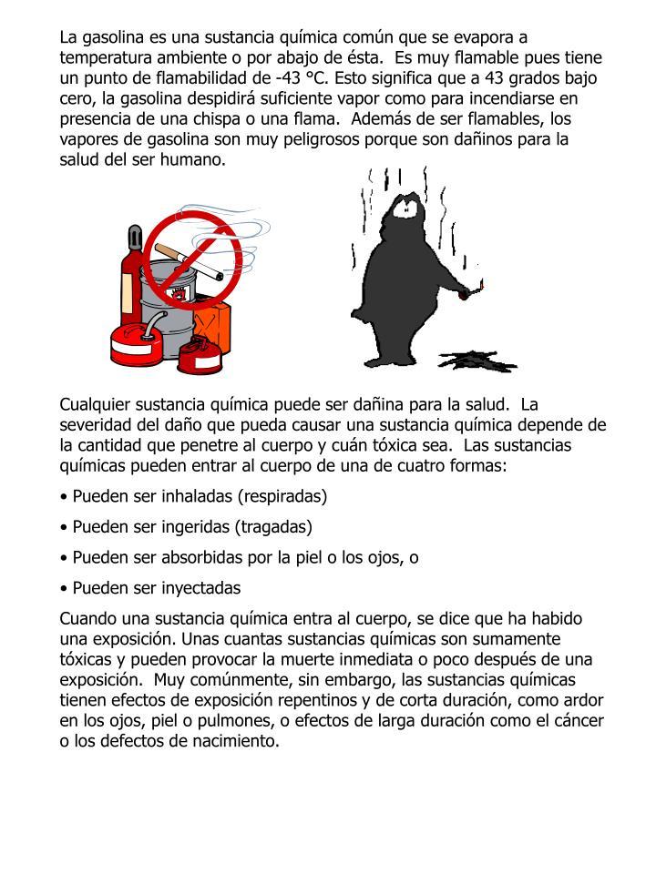 La gasolina es una sustancia química común que se evapora a temperatura ambiente o por abajo de ésta.