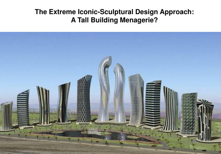 The Extreme Iconic-Sculptural Design Approach: A Tall Building Menagerie?