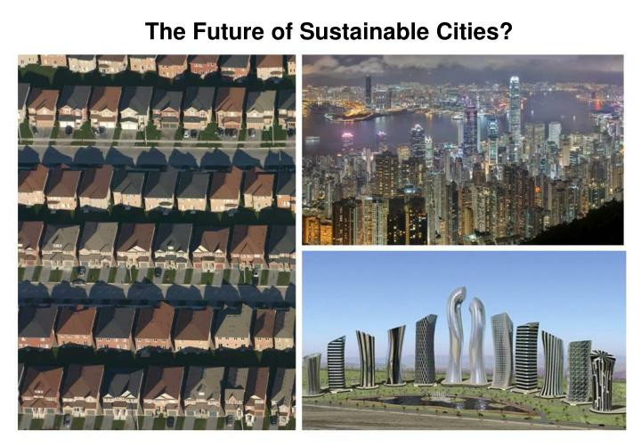 The Future of Sustainable Cities?