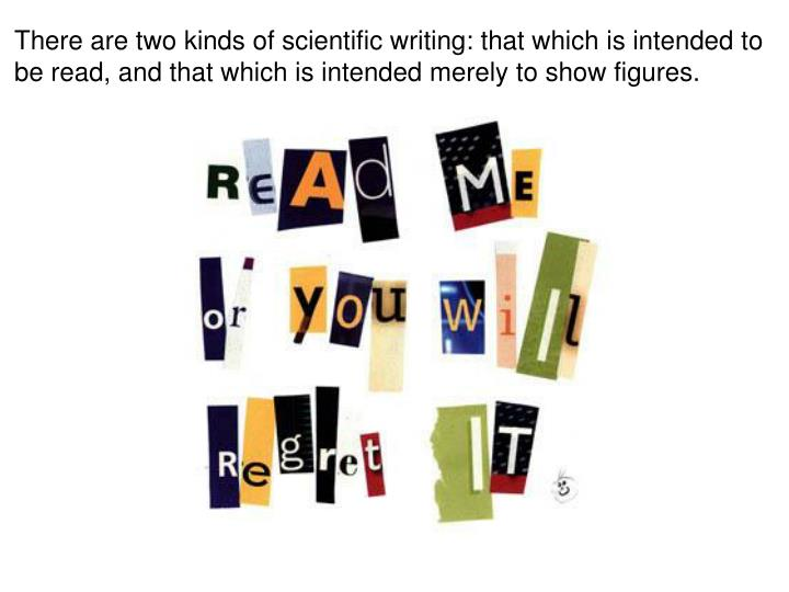 There are two kinds of scientific writing: that which is intended to be read, and that which is intended merely to show figures.