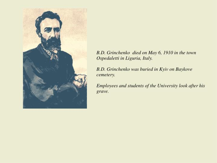 B.D. Grinchenko  died on May 6, 1910 in the town Ospedaletti in Liguria, Italy.