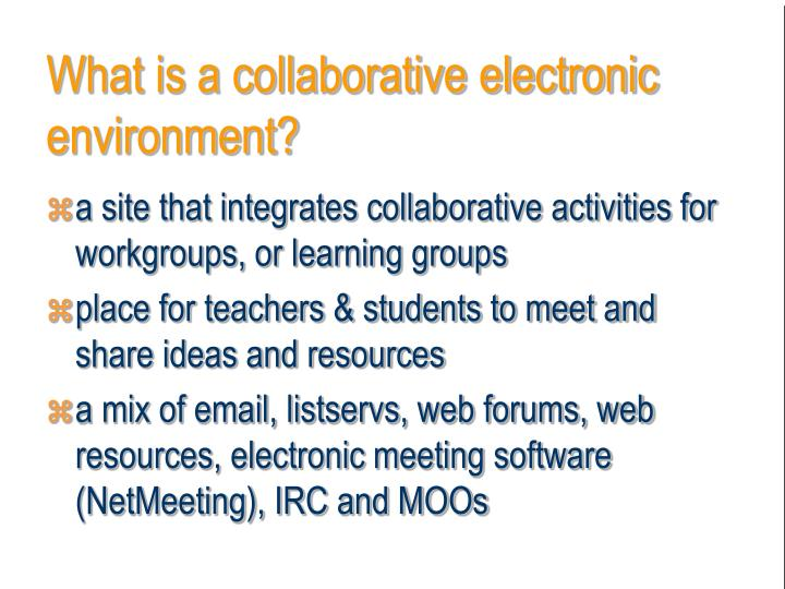 What is a collaborative electronic  environment?