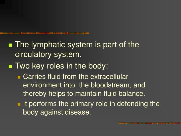 The lymphatic system is part of the circulatory system.