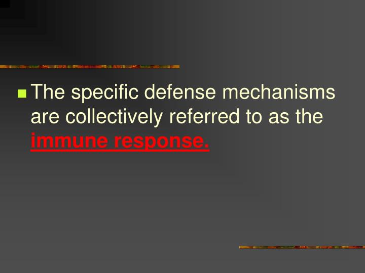 The specific defense mechanisms are collectively referred to as the