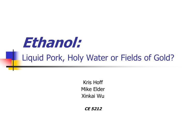 ethanol liquid pork holy water or fields of gold