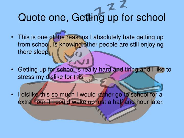Quote one, Getting up for school