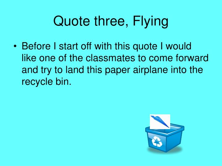 Quote three, Flying