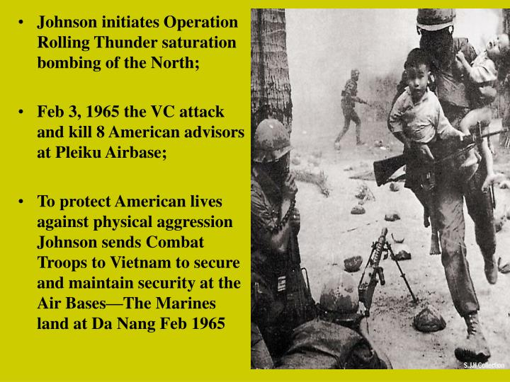 Johnson initiates Operation Rolling Thunder saturation bombing of the North;