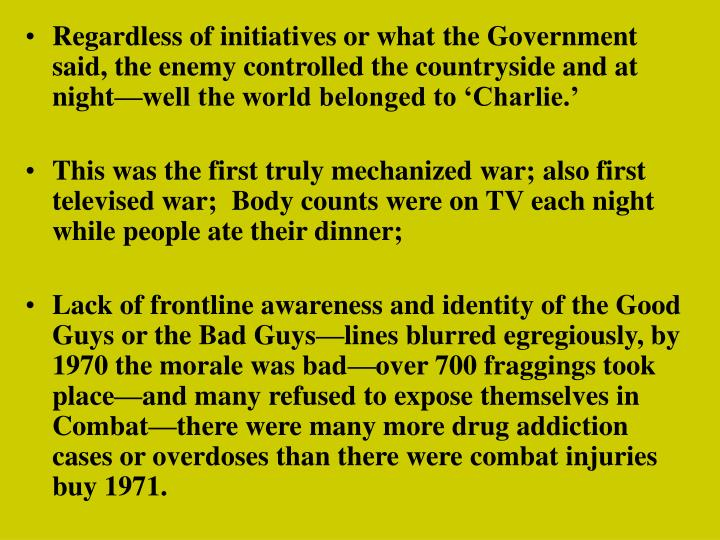 Regardless of initiatives or what the Government said, the enemy controlled the countryside and at night—well the world belonged to 'Charlie.'