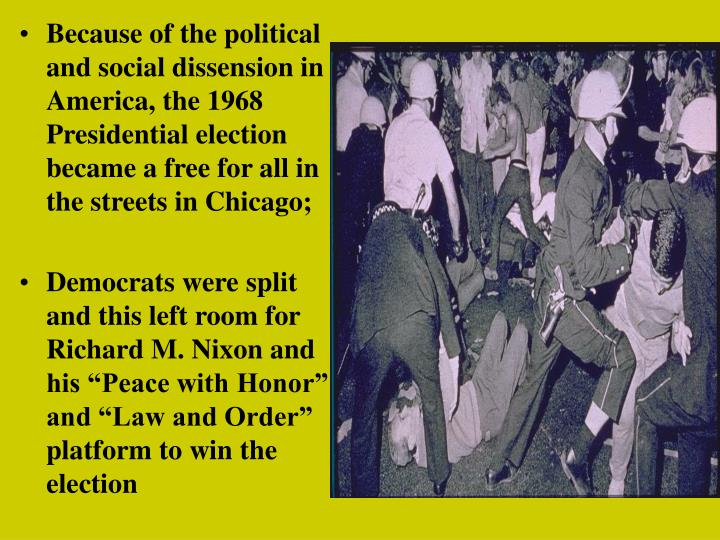 Because of the political and social dissension in America, the 1968 Presidential election became a free for all in the streets in Chicago;