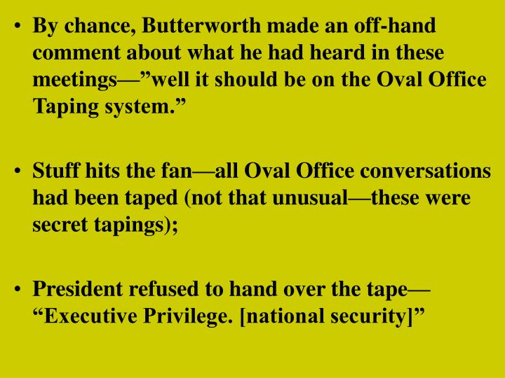 """By chance, Butterworth made an off-hand comment about what he had heard in these meetings—""""well it should be on the Oval Office Taping system."""""""