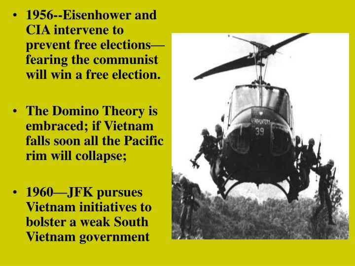 1956--Eisenhower and CIA intervene to prevent free elections—fearing the communist will win a free election.