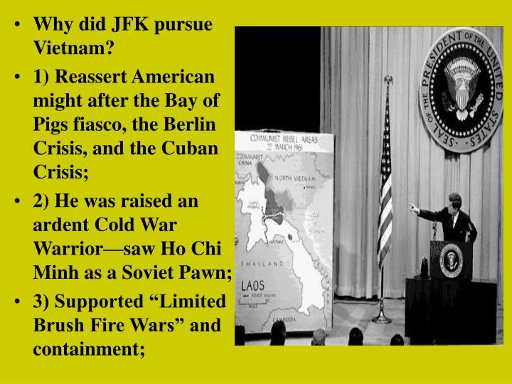 Why did JFK pursue Vietnam?