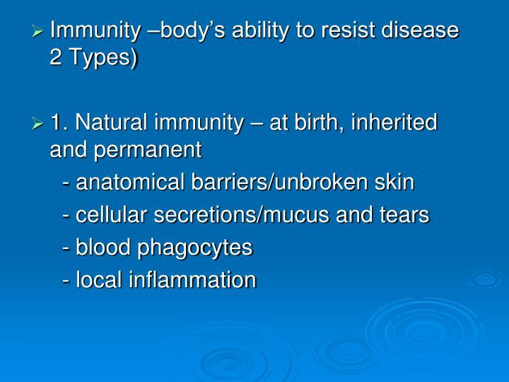 Immunity –body's ability to resist disease  2 Types)