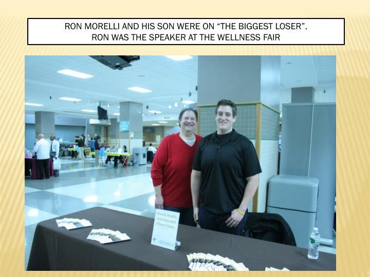 "RON MORELLI AND HIS SON WERE ON ""THE BIGGEST LOSER""."