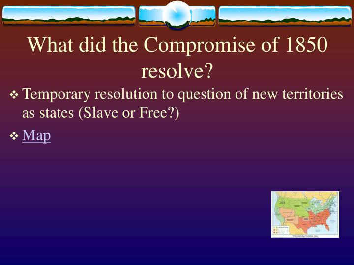 What did the Compromise of 1850 resolve?
