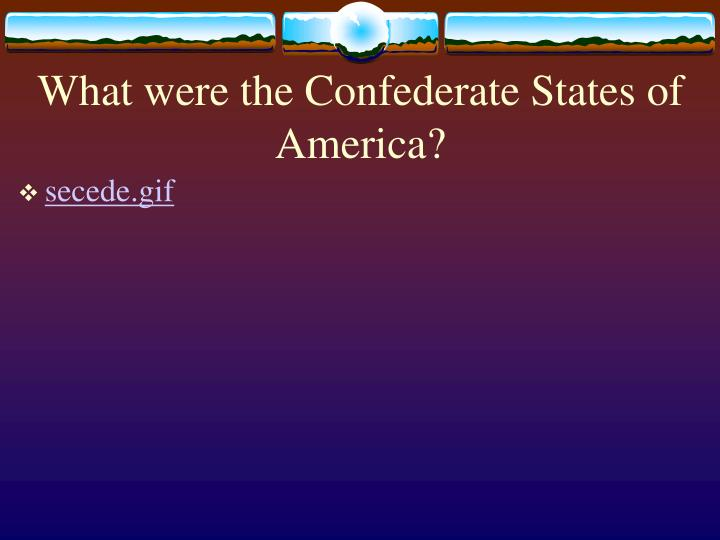 What were the Confederate States of America?