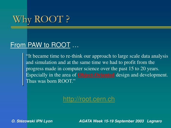 Why ROOT ?