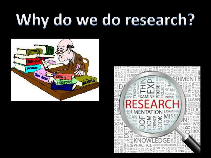 Why do we do research?