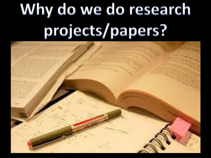 Why do we do research projects/papers?