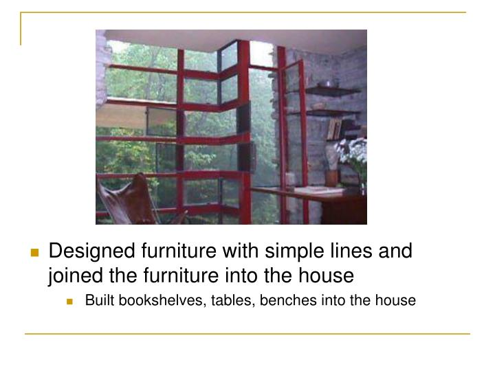 Designed furniture with simple lines and joined the furniture into the house