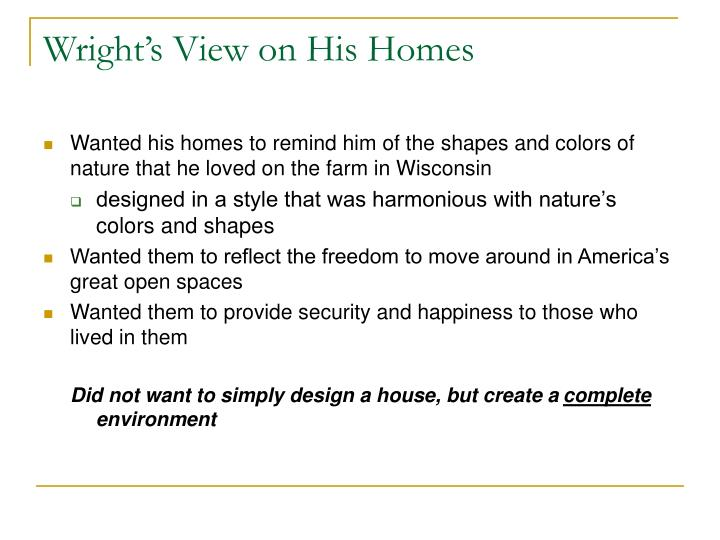 Wright's View on His Homes