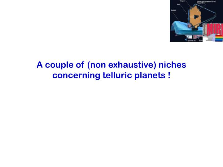 A couple of (non exhaustive) niches concerning telluric planets !