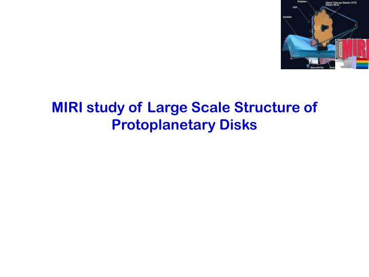 MIRI study of Large Scale Structure of