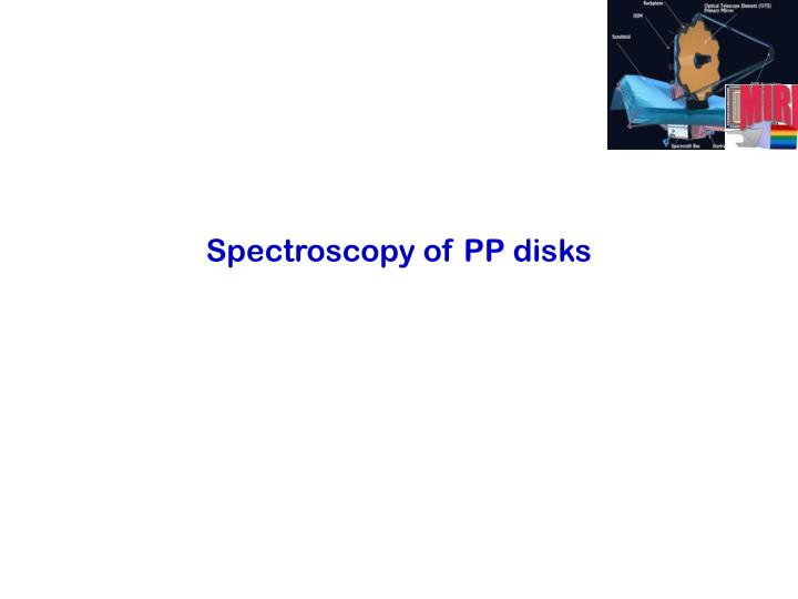 Spectroscopy of PP disks