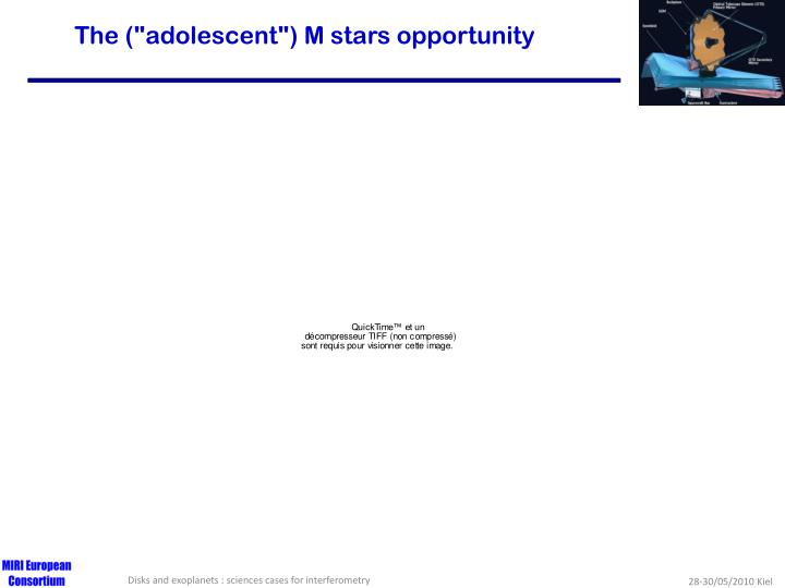 "The (""adolescent"") M stars opportunity"