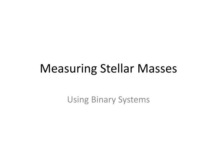 Measuring Stellar Masses