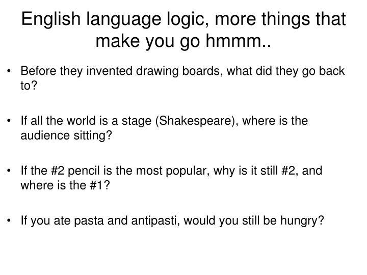 English language logic, more things that make you go hmmm..