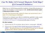 can we make 2 d coronal magnetic field maps ifa coronal b initiatives