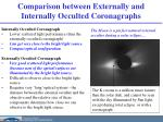 comparison between externally and internally occulted coronagraphs