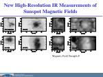 new high resolution ir measurements of sunspot magnetic fields